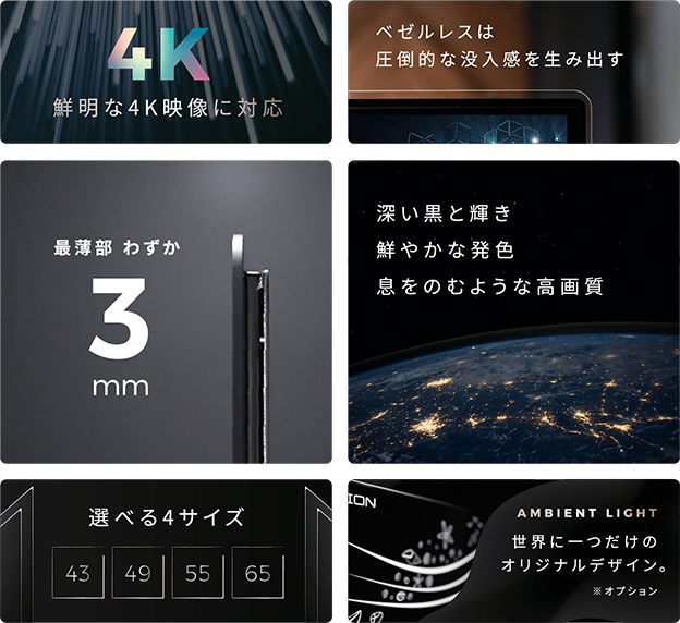 鮮明な4K映像に対応 選べる4サイズ 深い黒と輝き鮮やかな発色息をのむような高画質 最薄部わずか3mm